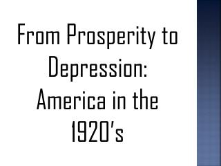 From Prosperity to Depression:  America in the 1920's