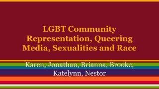 LGBT Community Representation, Queering Media, Sexualities and Race