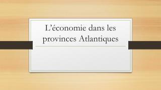 L'économie dans les provinces Atlantiques