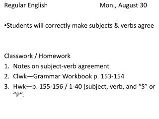 Regular English				Mon., August 30 Students will correctly make subjects & verbs agree