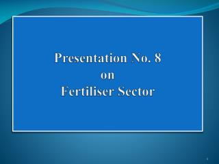 Presentation No. 8  on  Fertiliser Sector