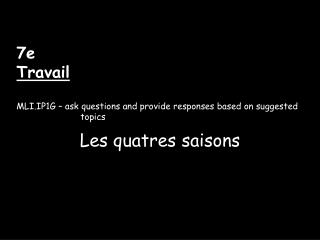 7e Travail MLI.IP1G – ask questions and provide responses based on suggested 			topics