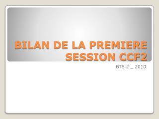 BILAN DE LA PREMIERE SESSION CCF2