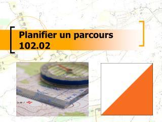 Planifier un parcours 102.02
