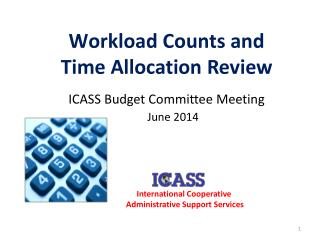 Workload Counts and Time  Allocation Review a ICASS Budget Committee Meeting June 2014