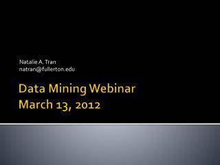 Data Mining Webinar March 13, 2012