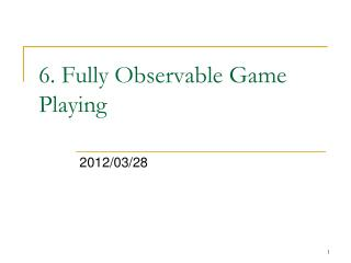 6.  Fully Observable Game Playing