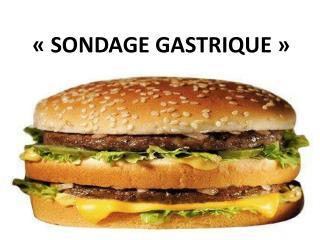 «SONDAGE GASTRIQUE»