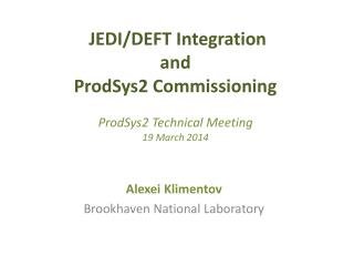 JEDI/DEFT Integration  and  ProdSys2 Commissioning ProdSys2 Technical Meeting 19  March 2014