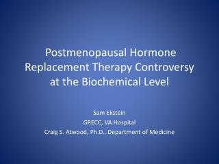 Postmenopausal  Hormone Replacement Therapy  Controversy  at the Biochemical Level