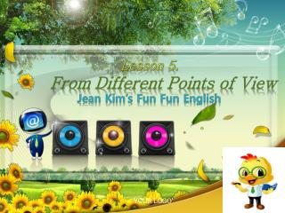 Lesson 5.  From Different Points of View Jean Kim's Fun  Fun  English