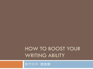 How to Boost Your Writing Ability