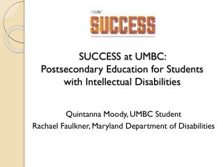 SUCCESS at UMBC:  Postsecondary Education for Students  with Intellectual  Disabilities