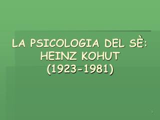 LA PSICOLOGIA DEL S : HEINZ KOHUT     1923-1981