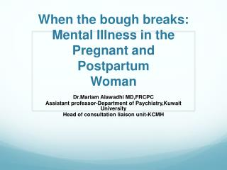 When  the bough breaks:  Mental  Illness in the  Pregnant and Postpartum  Woman