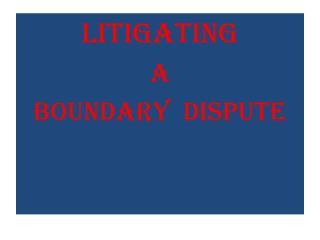 LITIGATING A BOUNDARY  DISPUTE