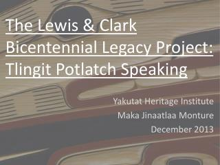 The Lewis & Clark Bicentennial Legacy Project: Tlingit Potlatch Speaking