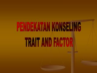 PENDEKATAN KONSELING TRAIT AND FACTOR
