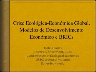 Crise  Ecológica-Económica Global,  Modelos  de  Desenvolvimento Económico  e  BRICs