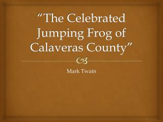"""The Celebrated Jumping Frog of Calaveras County"""