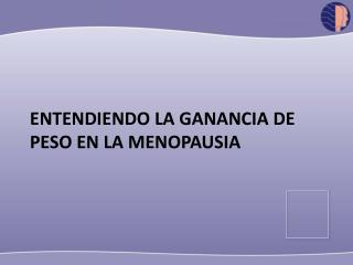 ENTENDIENDO LA GANANCIA DE PESO EN LA MENOPAUSIA
