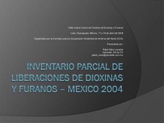 INVENTARIO PARCIAL DE LIBERACIONES DE DIOXINAS Y FURANOS – MEXICO 2004