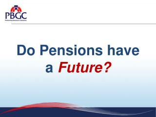 Do Pensions have a  Future?