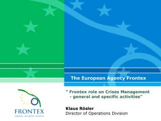 """  Frontex  role on Crises Management    - general and specific activities"""