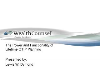 The Power and Functionality of Lifetime QTIP Planning Presented by: Lewis W. Dymond