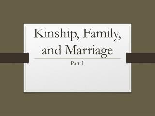 Kinship, Family, and Marriage
