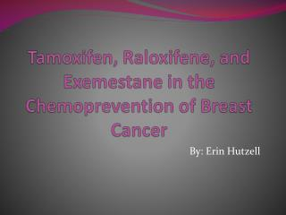 Tamoxifen,  Raloxifene , and  Exemestane  in the Chemoprevention of Breast Cancer