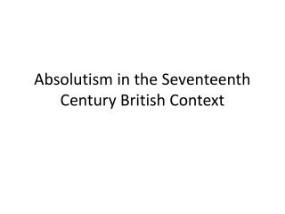 Absolutism in the  S eventeenth Century British Context