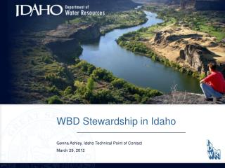 WBD Stewardship in Idaho Genna Ashley, Idaho Technical Point of Contact March 29, 2012