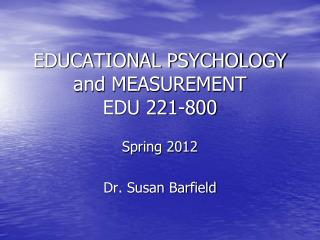 EDUCATIONAL  PSYCHOLOGY and MEASUREMENT EDU 221-800