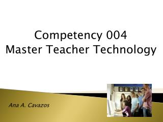 Competency 004 Master Teacher Technology