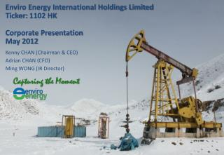 Enviro Energy International Holdings Limited Ticker:  1102  HK Corporate Presentation May 2012
