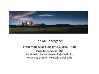 The MET oncogene: From molecular biology to Clinical Trials Paolo M. Comoglio, MD