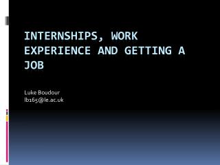 Internships, Work Experience and Getting a Job