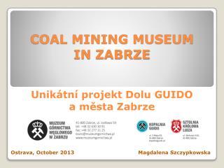 COAL MINING MUSEUM  IN ZABRZE Unikátní projekt  Dolu  GUIDO               a  města  Zabrze