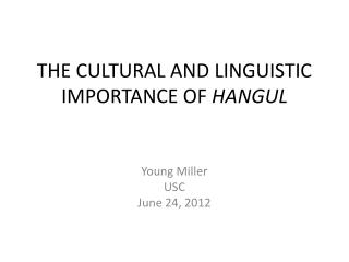 THE CULTURAL AND LINGUISTIC IMPORTANCE OF  HANGUL
