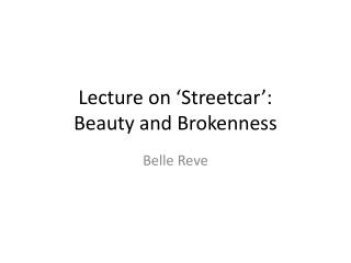 Lecture on 'Streetcar':                    Beauty and Brokenness