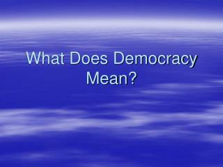 What Does Democracy Mean?