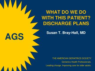 WHAT DO WE DO WITH THIS PATIENT? DISCHARGE PLANS Susan  T.  Bray-Hall, MD