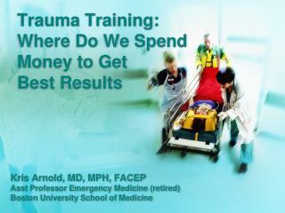 Trauma Training: Where Do We Spend  Money  to Get  Best  Results