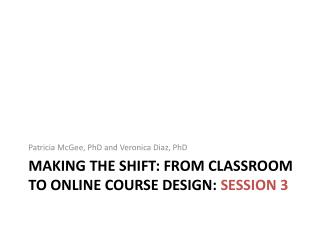 Making the Shift: From Classroom to Online Course Design:  Session 3