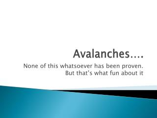 Avalanches….