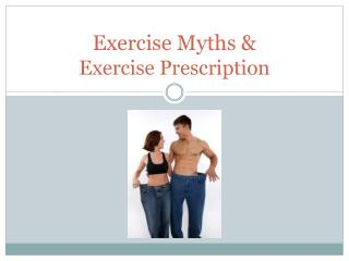Exercise Myths & Exercise Prescription