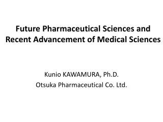 Future Pharmaceutical Sciences and Recent Advancement of Medical Sciences