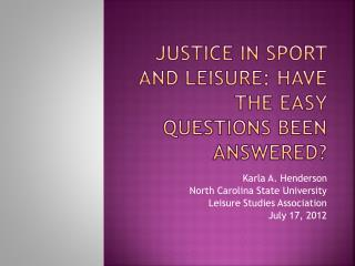 Justice in Sport and Leisure: Have the easy questions been answered?