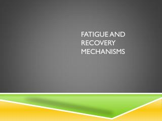 Fatigue and recovery mechanisms